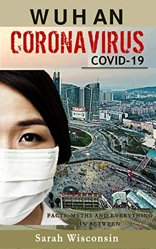 WUHAN CORONA VIRUS COVID-19. Sarah Wisconsin Buy book for more info. Facts myths and everything inbetween. Emergency Mask on asian girl. Book cover. Get PPE now.
